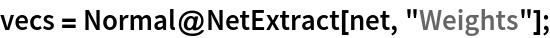 """vecs = Normal@NetExtract[net, """"Weights""""];"""