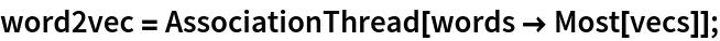 word2vec = AssociationThread[words -> Most[vecs]];