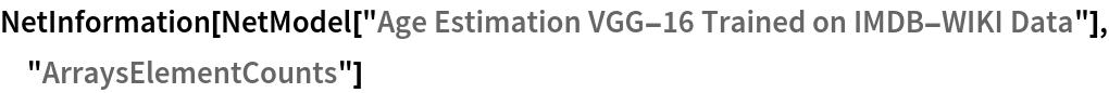 "NetInformation[  NetModel[""Age Estimation VGG-16 Trained on IMDB-WIKI Data""], \ ""ArraysElementCounts""]"