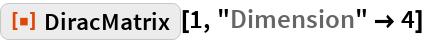 "ResourceFunction[""DiracMatrix""][1, ""Dimension"" -> 4]"