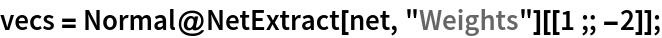 """vecs = Normal@NetExtract[net, """"Weights""""][[1 ;; -2]];"""