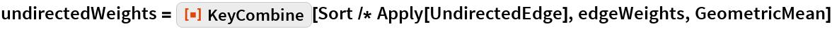 """undirectedWeights = ResourceFunction[""""KeyCombine""""][Sort /* Apply[UndirectedEdge], edgeWeights, GeometricMean]"""