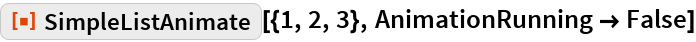 "ResourceFunction[""SimpleListAnimate""][{1, 2, 3}, AnimationRunning -> False]"
