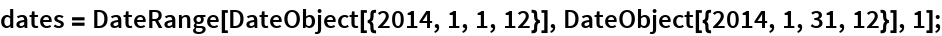 dates = DateRange[DateObject[{2014, 1, 1, 12}], DateObject[{2014, 1, 31, 12}], 1];