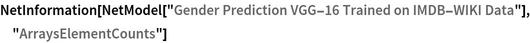 "NetInformation[  NetModel[""Gender Prediction VGG-16 Trained on IMDB-WIKI Data""], \ ""ArraysElementCounts""]"