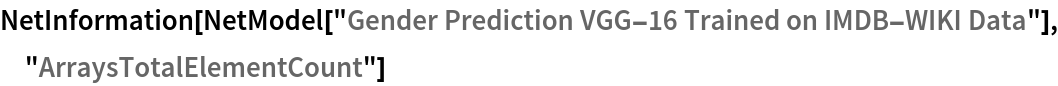 "NetInformation[  NetModel[""Gender Prediction VGG-16 Trained on IMDB-WIKI Data""], \ ""ArraysTotalElementCount""]"