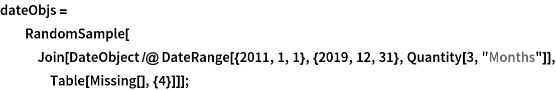 "dateObjs = RandomSample[    Join[DateObject /@ DateRange[{2011, 1, 1}, {2019, 12, 31}, Quantity[3, ""Months""]], Table[Missing[], {4}]]];"