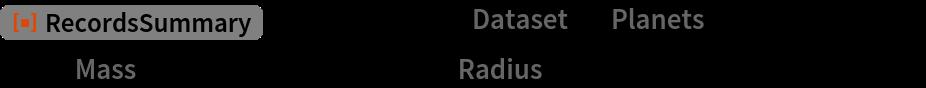 "ResourceFunction[""RecordsSummary""][  ExampleData[{""Dataset"", ""Planets""}][[All, {1, 2}]][   All, {""Mass"" -> QuantityMagnitude, ""Radius"" -> QuantityMagnitude}]]"