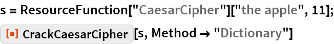 "s = ResourceFunction[""CaesarCipher""][""the apple"", 11]; ResourceFunction[""CrackCaesarCipher""][s, Method -> ""Dictionary""]"
