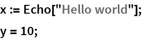 "x := Echo[""Hello world""]; y = 10;"