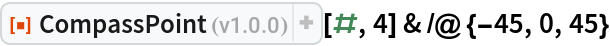"ResourceFunction[""CompassPoint""][#, 4] & /@ {-45, 0, 45}"