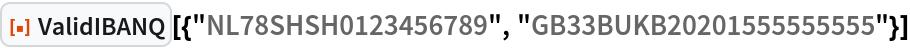 "ResourceFunction[  ""ValidIBANQ""][{""NL78SHSH0123456789"", ""GB33BUKB20201555555555""}]"