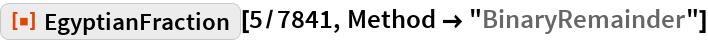 "ResourceFunction[""EgyptianFraction""][5/7841, Method -> ""BinaryRemainder""]"