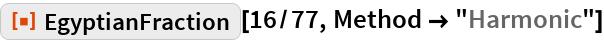 """ResourceFunction[""""EgyptianFraction""""][16/77, Method -> """"Harmonic""""]"""