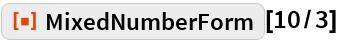 "ResourceFunction[""MixedNumberForm""][10/3]"