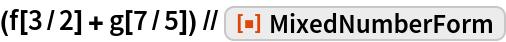 "(f[3/2] + g[7/5]) // ResourceFunction[""MixedNumberForm""]"