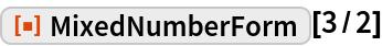 "ResourceFunction[""MixedNumberForm""][3/2]"
