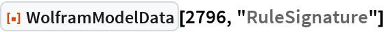 "ResourceFunction[""WolframModelData""][2796, ""RuleSignature""]"