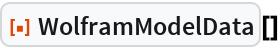 """ResourceFunction[""""WolframModelData""""][]"""