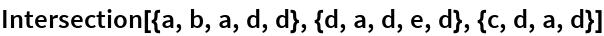 Intersection[{a, b, a, d, d}, {d, a, d, e, d}, {c, d, a, d}]