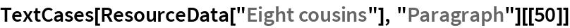 "TextCases[ResourceData[""Eight cousins""], ""Paragraph""][[50]]"
