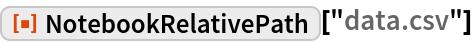 """ResourceFunction[""""NotebookRelativePath""""][""""data.csv""""]"""
