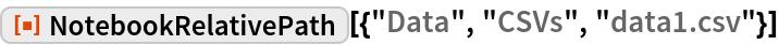 """ResourceFunction[  """"NotebookRelativePath""""][{""""Data"""", """"CSVs"""", """"data1.csv""""}]"""