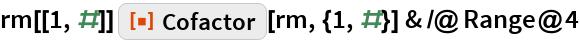 "rm[[1, #]] ResourceFunction[""Cofactor""][rm, {1, #}] & /@ Range@4"