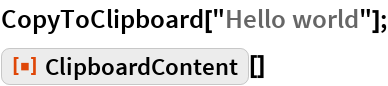 "CopyToClipboard[""Hello world""]; ResourceFunction[""ClipboardContent""][]"