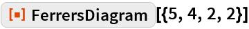 "ResourceFunction[""FerrersDiagram""][{5, 4, 2, 2}]"