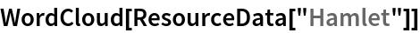 """WordCloud[ResourceData[""""Hamlet""""]]"""