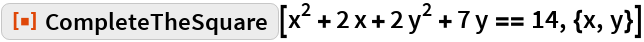 "ResourceFunction[""CompleteTheSquare""][  x^2 + 2 x + 2 y^2 + 7 y == 14, {x, y}]"