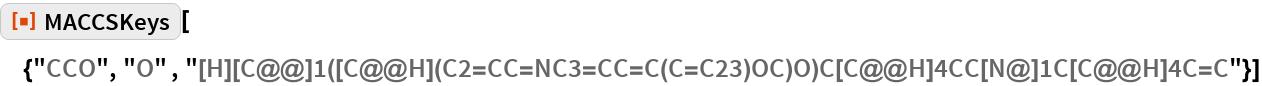 "ResourceFunction[  ""MACCSKeys""][{""CCO"", ""O"" , ""[H][C@@]1([C@@H](C2=CC=NC3=CC=C(C=C23)OC)O)C[C@@H]4CC[N@]1C[C@@H]\ 4C=C""}]"