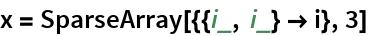 x = SparseArray[{{i_, i_} -> i}, 3]