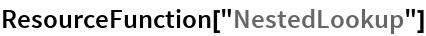 """ResourceFunction[""""NestedLookup""""]"""