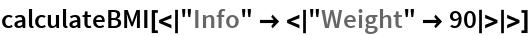 """calculateBMI[< """"Info"""" -> < """"Weight"""" -> 90 > >]"""