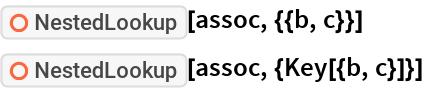 "ResourceFunction[""NestedLookup""][assoc, {{b, c}}] ResourceFunction[""NestedLookup""][assoc, {Key[{b, c}]}]"