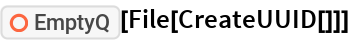"""ResourceFunction[""""EmptyQ""""][File[CreateUUID[]]]"""