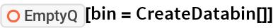 "ResourceFunction[""EmptyQ""][bin = CreateDatabin[]]"