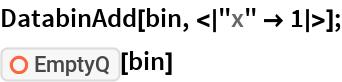"DatabinAdd[bin, <|""x"" -> 1|>]; ResourceFunction[""EmptyQ""][bin]"