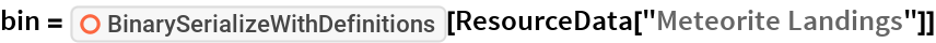 "bin = ResourceFunction[""BinarySerializeWithDefinitions""][   ResourceData[""Meteorite Landings""]]"