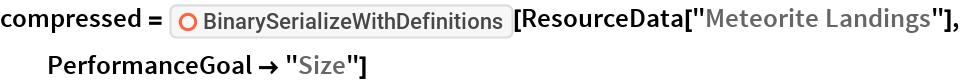 "compressed = ResourceFunction[""BinarySerializeWithDefinitions""][   ResourceData[""Meteorite Landings""], PerformanceGoal -> ""Size""]"