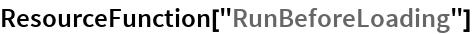 "ResourceFunction[""RunBeforeLoading""]"