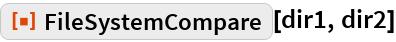 "ResourceFunction[""FileSystemCompare""][dir1, dir2]"