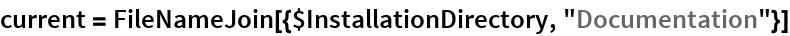 "current = FileNameJoin[{$InstallationDirectory, ""Documentation""}]"
