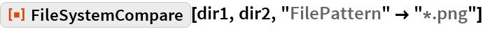 "ResourceFunction[""FileSystemCompare""][dir1, dir2, ""FilePattern"" -> ""*.png""]"