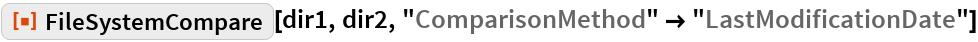 "ResourceFunction[""FileSystemCompare""][dir1, dir2, ""ComparisonMethod"" -> ""LastModificationDate""]"