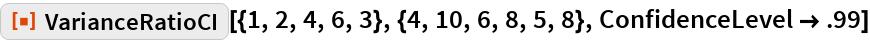 "ResourceFunction[  ""VarianceRatioCI""][{1, 2, 4, 6, 3}, {4, 10, 6, 8, 5, 8}, ConfidenceLevel -> .99]"