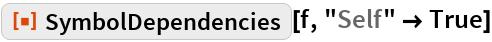 "ResourceFunction[""SymbolDependencies""][f, ""Self"" -> True]"