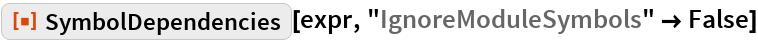 "ResourceFunction[""SymbolDependencies""][expr, ""IgnoreModuleSymbols"" -> False]"
